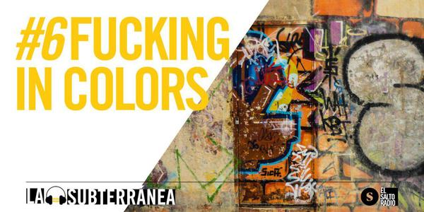 La Subterranea #6: Fucking in colours